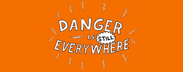 watch-and-listen-danger-is-everywhere-630x250.png